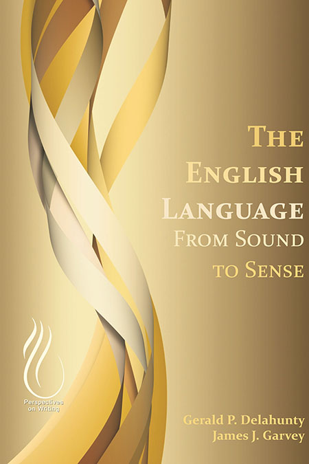 The English Language: From Sound to Sense, by Gerald P. Delahunty and James J. Garvey